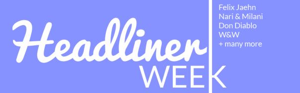 Headliner Week